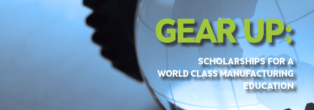 Gear Up: Scholarships for a world class manufacturing Education